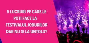 5-Lucruri-pe-care-le-poti-face-la-Festivalul-Joburilor-dar-nu-si-la-Untold